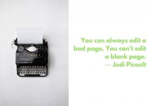 """""""You can always edit a bad page. You can't edit a blank page.""""― Jodi Picoult"""