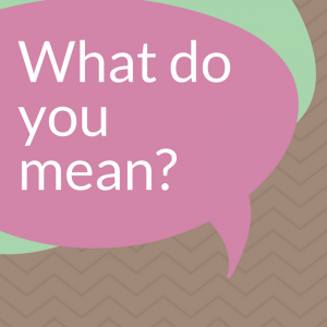 A pink, green and brown square with the words 'what do you mean?'
