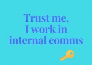 Trust me, I work in internal comms