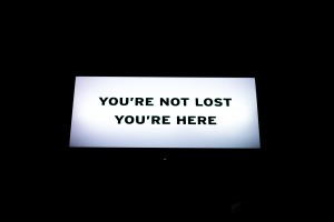 Message saying 'You're not lost, you're here'