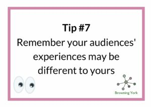 The words Tip number 7 - remember your audiences' experiences may be different to yours above a pair of cartoon eyes